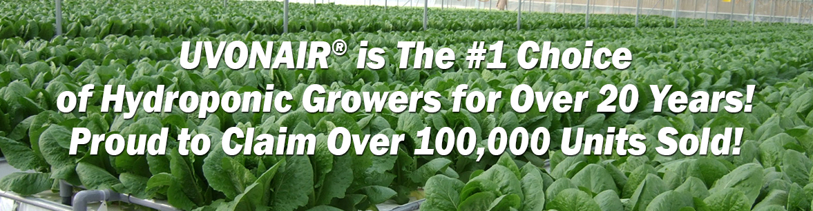 UVONAIR® is The #1 Choice of Hydroponic Growers for Over 20 Years! Over 100,000 Units Sold!
